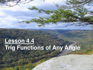 Lesson 4.4 Trig Functions of Any Angle