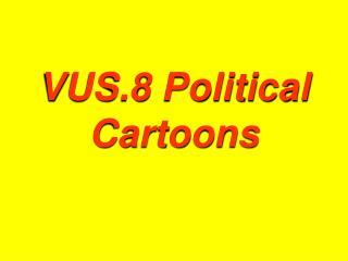 VUS.8 Political Cartoons