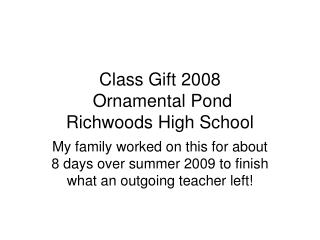 Class Gift 2008  Ornamental Pond Richwoods High School