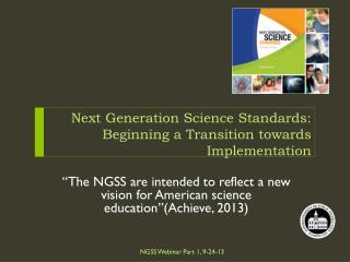 Next Generation Science Standards:  Beginning  a Transition towards  Implementation