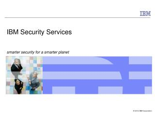IBM Security Services smarter security for a smarter planet