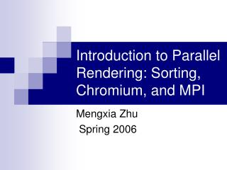 Introduction to Parallel Rendering: Sorting, Chromium, and MPI