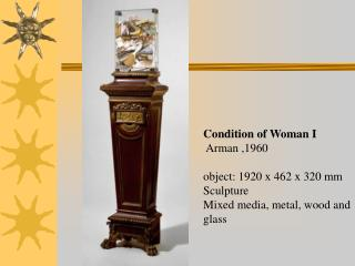 Condition of Woman I   Arman ,1960 object: 1920 x 462 x 320 mm Sculpture