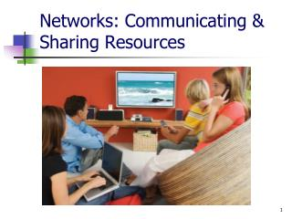 Networks: Communicating  Sharing Resources