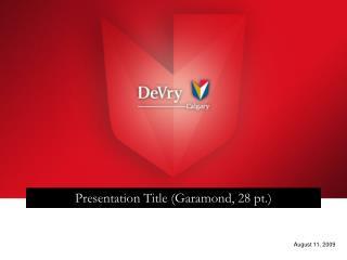 Presentation Title (Garamond, 28 pt.)