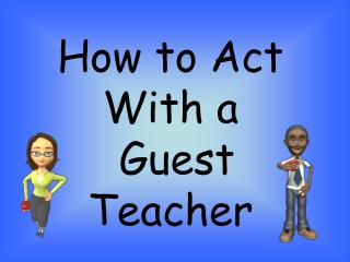 How to Act With a  Guest Teacher