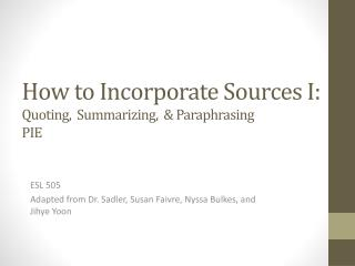 How to Incorporate Sources I: Quoting,  Summarizing,  & Paraphrasing PIE