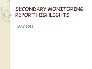 SECONDARY MONITORING REPORT HIGHLIGHTS