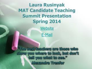 Laura Rusinyak MAT Candidate Teaching  Summit Presentation  Spring 2014