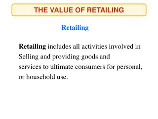 THE VALUE OF RETAILING