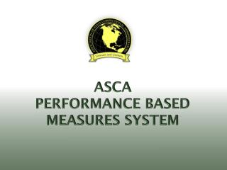 ASCA Performance Based  Measures System