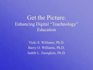 "Get the Picture :  Enhancing Digital ""Teachnology"" Education"