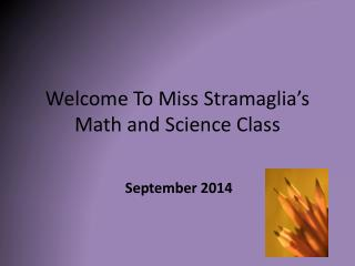Welcome To Miss  Stramaglia's Math and Science Class