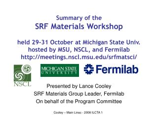 Presented by Lance Cooley SRF Materials Group Leader, Fermilab On behalf of the Program Committee