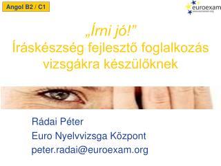 Rádai Péter Euro  Nyelvvizsga Központ peter.radai@euroexam