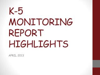K-5 MONITORING REPORT HIGHLIGHTS