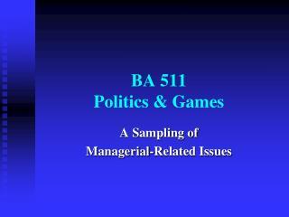 BA 511  Politics & Games