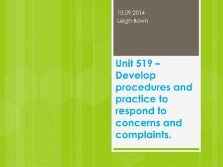 Unit 519 – Develop procedures and practice to respond to concerns and complaints.