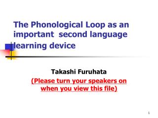 The Phonological Loop as an important  second language learning device