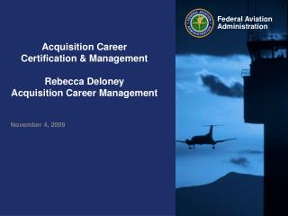 Acquisition Career Certification & Management     Rebecca Deloney Acquisition Career Management