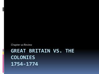 Great Britain vs. the Colonies 1754-1774
