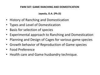 FWM 507: GAME RANCHING AND DOMESTICATION J ayeola , O.A. ( Ph.D )