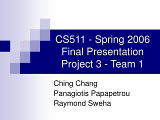 CS511 - Spring 2006 Final Presentation Project 3 - Team 1