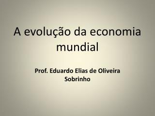 A evolu  o da economia mundial