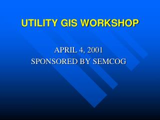 UTILITY GIS WORKSHOP