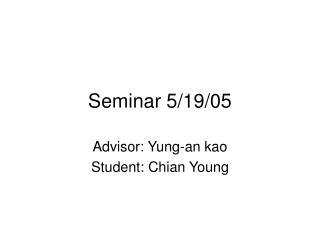 Seminar 5/19/05