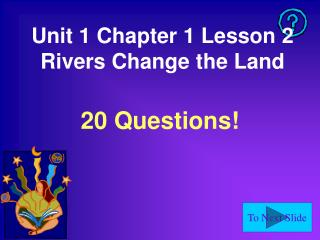 Unit 1 Chapter 1 Lesson 2  Rivers Change the Land