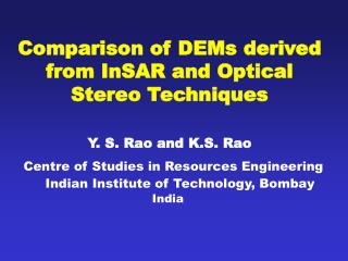 Comparison of DEMs derived from InSAR and Optical Stereo Techniques Y. S. Rao and K.S. Rao