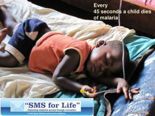 Every  45 seconds a child dies  of malaria