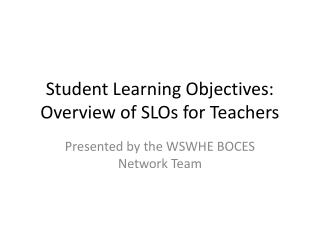 Student Learning Objectives:  Overview of SLOs for Teachers