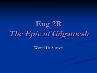 Eng 2R The Epic of Gilgamesh