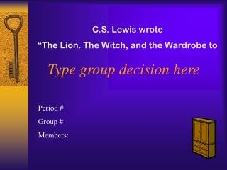 "C.S. Lewis wrote  ""The Lion. The Witch, and the Wardrobe to"