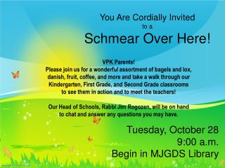 You Are Cordially Invited  to a         Schmear  Over Here!