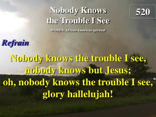 Nobody Knows the Trouble I See  (Refrain)