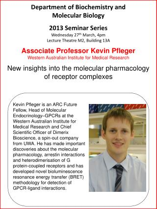 Department of Biochemistry and Molecular Biology 2013 Seminar Series Wednesday 27 th  March, 4pm