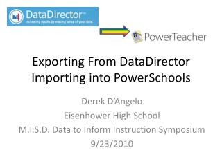 Exporting From  DataDirector Importing into  PowerSchools