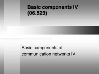 Basic components IV (06.523)