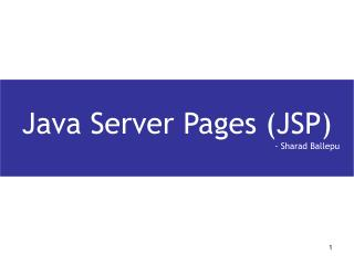 Java Server Pages (JSP) 				                                             - Sharad Ballepu
