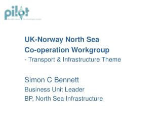 UK-Norway North Sea  Co-operation Workgroup - Transport & Infrastructure Theme Simon C Bennett