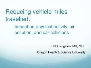 Reducing vehicle miles travelled:  Impact on physical activity, air pollution, and car collisions