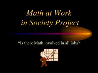 Math at Work  in Society Project