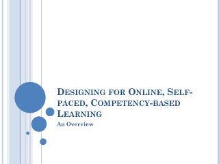 Designing for Online, Self-paced, Competency-based Learning