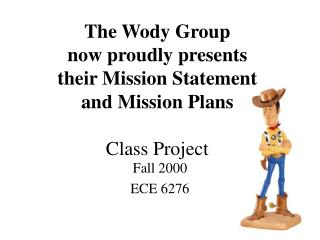 The Wody Group now proudly presents their Mission Statement and Mission Plans Class Project