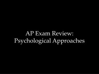 AP Exam Review: Psychological Approaches