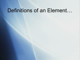 Definitions of an Element…