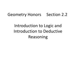 Geometry Honors     Section  2.2 Introduction  to Logic and  Introduction to Deductive Reasoning